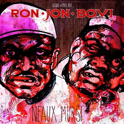 Casual & Phat Kat are Ron Jon Bovi – Neaux Mursi (2016)