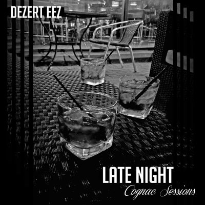 Dezert Eez – Late Night Cognac Sessions (2016)
