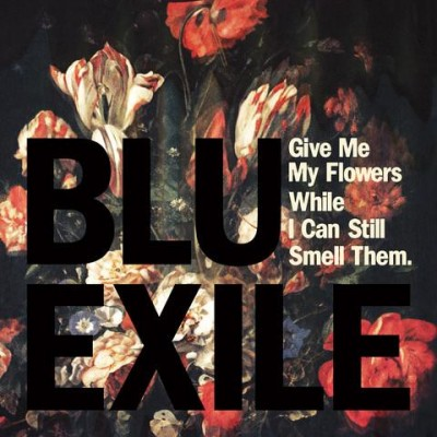 Blu & Exile – Give Me My Flowers While I Can Still Smell Them (2012)