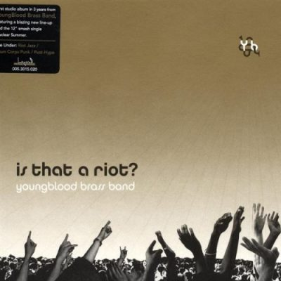 Youngblood Brass Band – Is That A Riot? (2006)