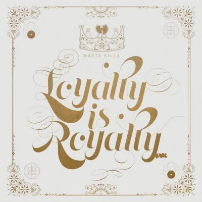 Masta Killa – Loyalty Is Royalty (2017)