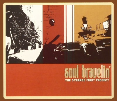 Strange Fruit Project – Soul Travellin' (2004)